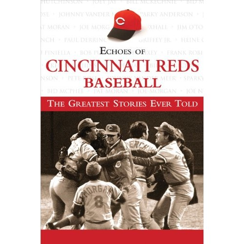 Echoes of Cincinnati Reds Baseball: The Greatest Stories Ever Told (Echoes of)