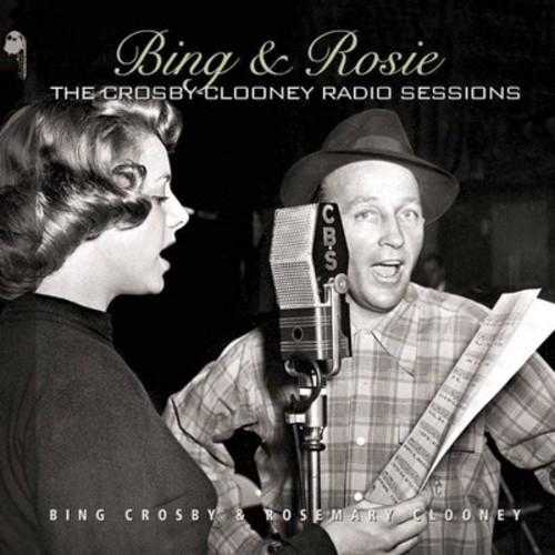 Bing & Rosie: The Crosby-Clooney Radio Sessions [CD]