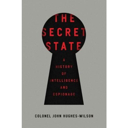 Secret State : A History of Intelligence and Espionage (Hardcover) (John Hughes-Wilson)