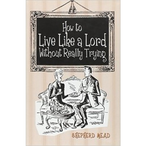 How to Live like a Lord Without Really Trying