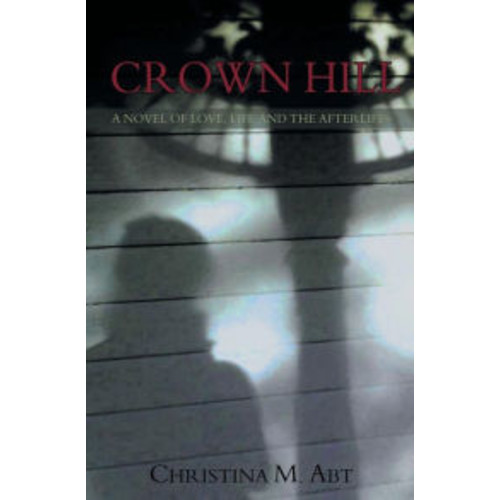 Crown Hill: A Novel of Love, Life and The Afterlife
