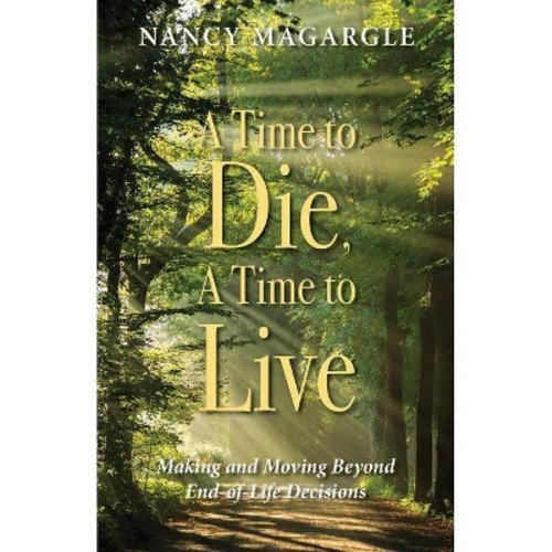 Time to Die, A Time to Live : Making and Moving Beyond End-of-Life Decisions (Paperback) (Nancy