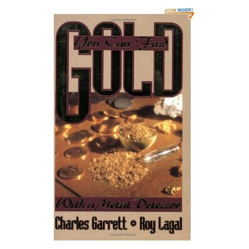 You Can Find Gold with a Metal Detector: Prospecting and Treasure Hunting
