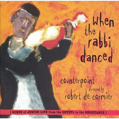 When the Rabbi Danced: Songs of Jewish Life from the Shtetl to the Resistance [CD]