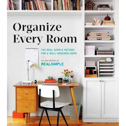 Organize Every Room: The Real Simple Method for a Well-Ordered Home