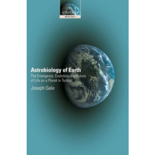 Astrobiology of Earth: The Emergence, Evolution and Future of Life on a Planet in Turmoil