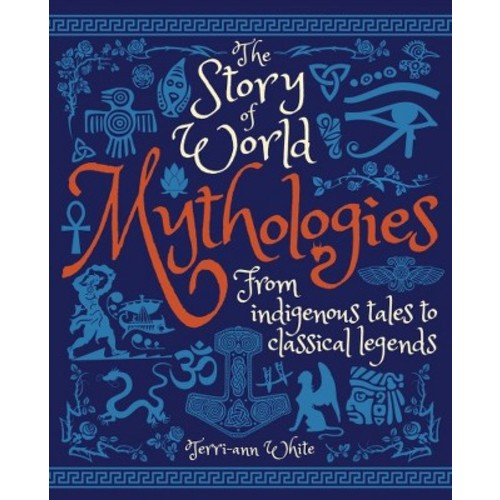 Story of World Mythologies : From Indigenous Tales to Classical Legends (Hardcover) (Terri-Ann White)