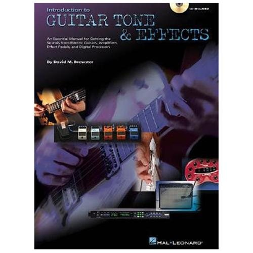 Introduction to Guitar Tone & Effects : An Essential Manual for Getting the Best Sounds from Electric Guitars, Amplifiers, Effect Pedals, and Digital Processors (Paperback)