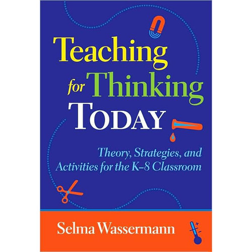 Teaching for Thinking Today: Strategies, and Activities for the K-8 Classroom