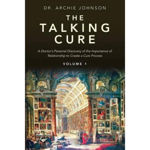 The Talking Cure: A Doctor's Personal Discovery of the Importance of Relationship to Create a Cure Process