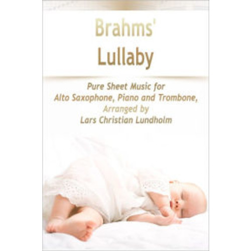 Brahms' Lullaby Pure Sheet Music for Alto Saxophone, Piano and Trombone, Arranged by Lars Christian Lundholm