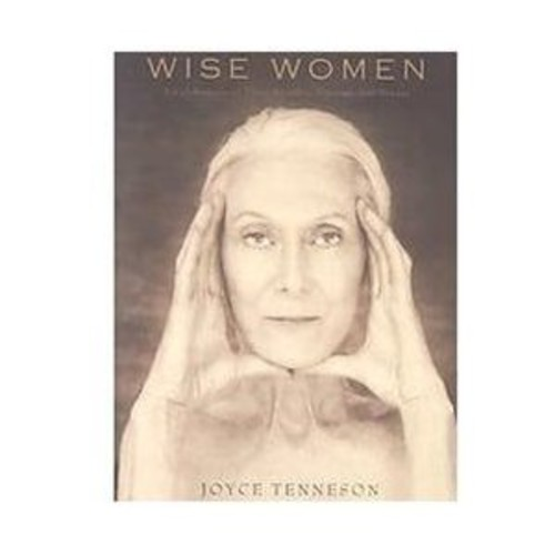 Wise Women A Celebration of Their Insights, Courage, and Beauty