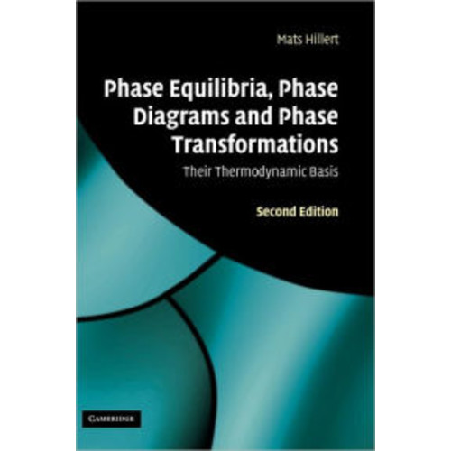 Phase Equilibria, Phase Diagrams and Phase Transformations: Their Thermodynamic Basis / Edition 2