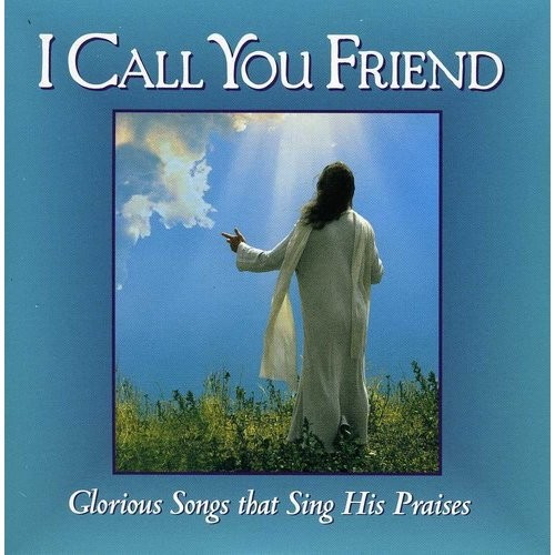 I Call You Friend: Glorious Songs That Sing His Praises [CD]