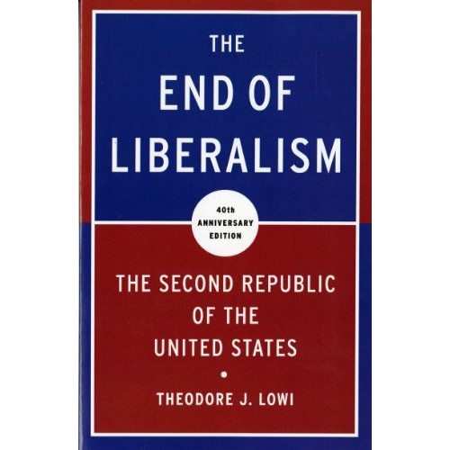 The End of Liberalism: The Second Republic of the United States (40th Anniversary Edition)