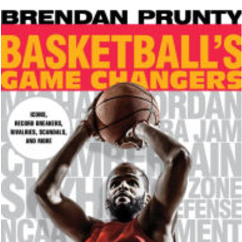 Basketball's Game Changers: Icons, Record Breakers, Rivalries, Scandals, and More