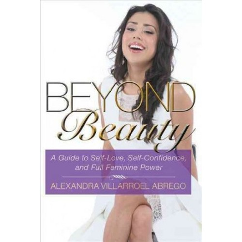 Beyond Beauty: A Guide to Self-Love, Self-Confidence, and Full Feminine Power (Paperback)