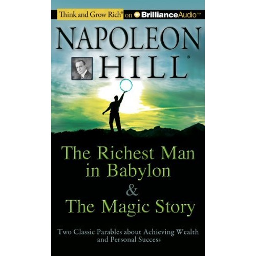 The Richest Man in Babylon & The Magic Story: Two Classic Parables about Achieving Wealth and Personal Success (Think and Grow Rich)