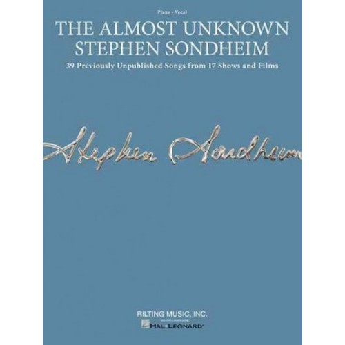 The Almost Unknown Stephen Sondheim: 39 Previously Unpublished Songs from 17 Shows and Films