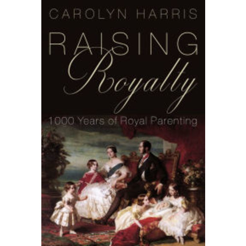 Raising Royalty: 1000 Years of Royal Parenting