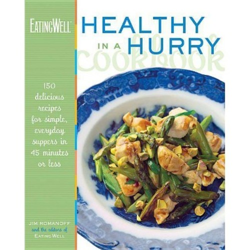 The Eating Well Healthy in a Hurry Cookbook : 150 Delicious Recipes for Simple, Everyday Suppers inb 45 Minutes or Less (Hardcover)