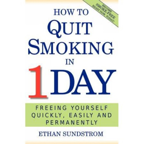 How to Quit Smoking in 1 Day: Freeing Yourself Quickly, Easily and Permanently