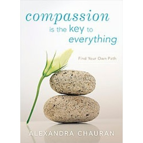 Compassion Is the Key to Everything : Find Your Own Path