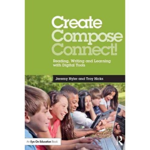 Create, Compose, Connect!: Reading, Writing, and Learning With Digital Tools