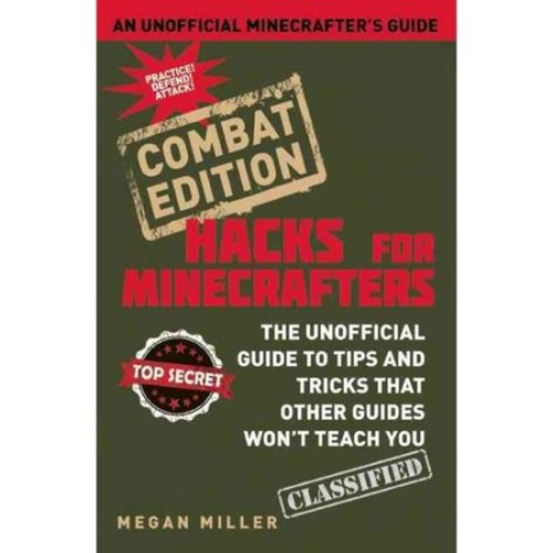 Hacks for Minecrafters: Combat Edition: The Unofficial Guide to Tips and Tricks That Other Guides Won't Teach You (Hardcover)
