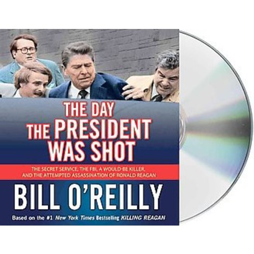 The Day the President Was Shot : The Secret Service, the FBI, a Would-Be Killer, and the Attempted Assassination of Ronald Reagan