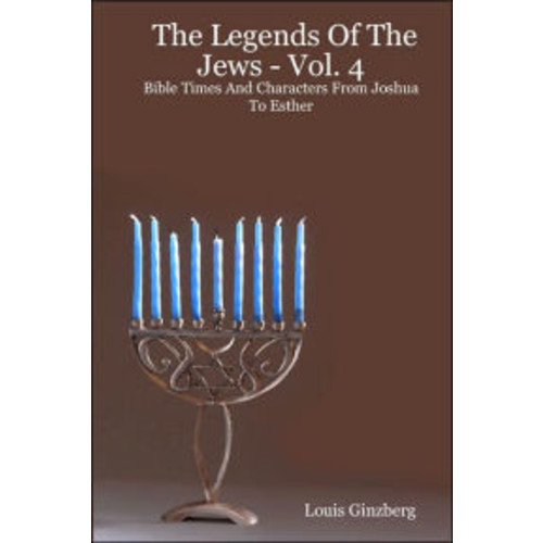Legends of the Jews: Bible Times and Characters from Joshua to Esther