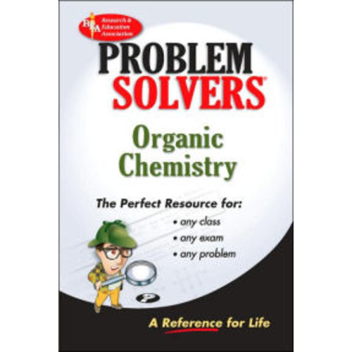 The Organic Chemistry Problem Solver: A Complete Solution Guide to Any Textbook: A Complete Solution Guide to Any Textbook / Edition 1