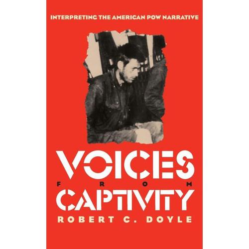 Voices from Captivity: Interpreteting the American POW Narrative