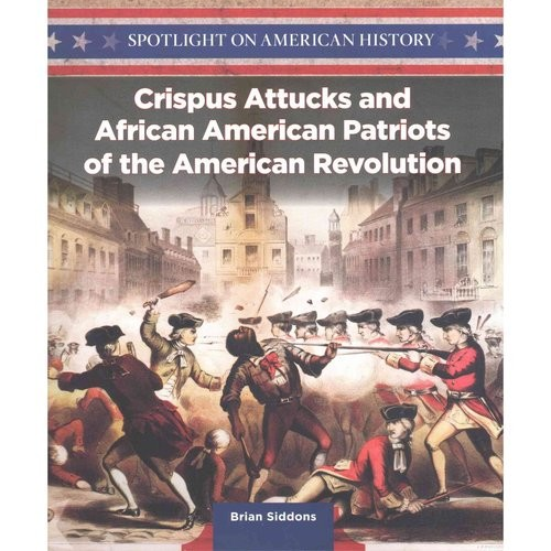Crispus Attucks and African American Patriots of the American Revolution