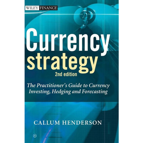 Currency Strategy: The Practitioner's Guide to Currency Investing, Hedging and Forecasting / Edition 2