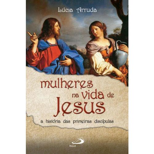 Mulheres na vida de Jesus: A histria das primeiras discpulas