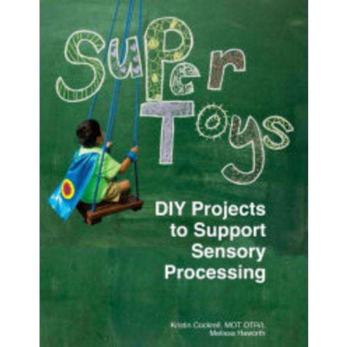 Super Toys: DIY Projects to Support Sensory Processing: A maker's guide to creating personalized sensory tools and toys for children. Includes step-by-step instructions for projects developed by an occupational therapist to support sensory processing.