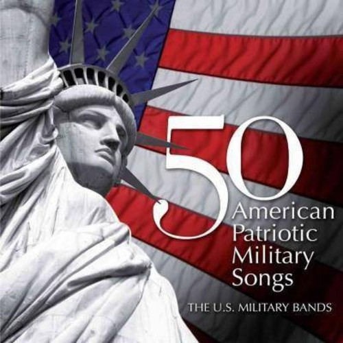 U.S. Military Bands - 50 American Patriotic Military Songs