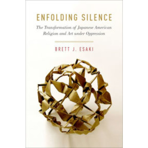 Enfolding Silence: The Transformation of Japanese American Religion and Art under Oppression
