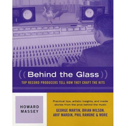 Behind the Glass : Top Record Producers Tell How They Craft the Hits (Paperback)