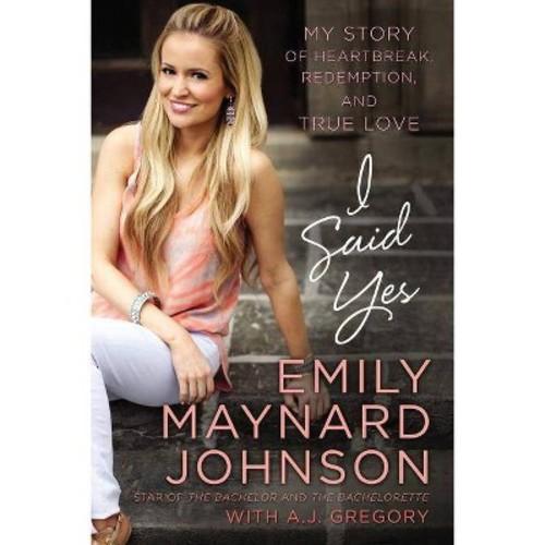I Said Yes (Hardcover) (Emily Maynard Johnson)