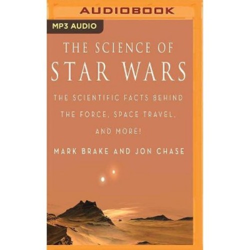 Science of Star Wars : The Scientific Facts Behind the Force, Space Travel, and More! (MP3-CD) (Mark