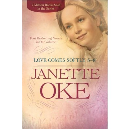 Love Comes Softly 5-8 : Four Bestselling Novels in One Volume