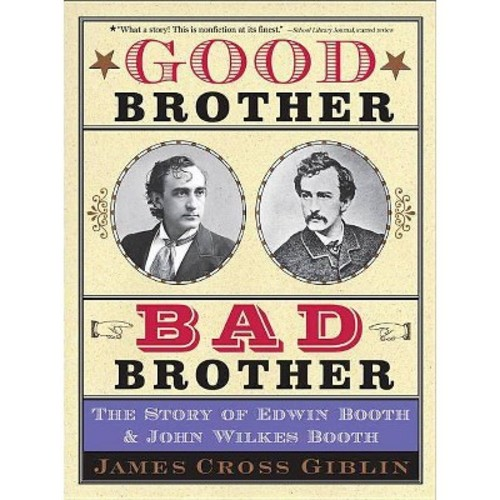 Good Brother, Bad Brother: The Story of Edwin Booth and John Wilkes Booth (Paperback)