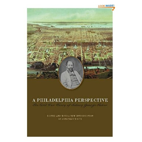 A Philadelphia Perspective: The Civil War Diary of Sidney George Fisher (The North's Civil War)