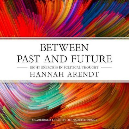 Between Past and Future : Eight Exercises in Political Thought (Unabridged) (CD/Spoken Word) (Hannah