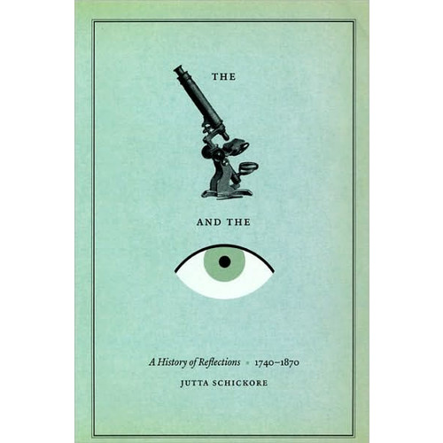The Microscope and the Eye: A History of Reflections, 1740-1870