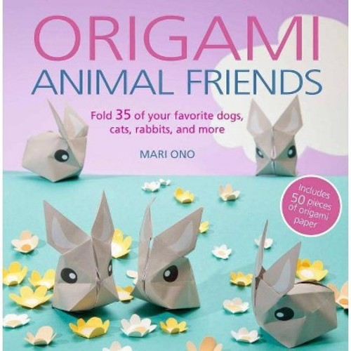 Origami Animal Friends : Fold 35 of Your Favorite Dogs, Cats, Rabbits, and More - (Paperback)