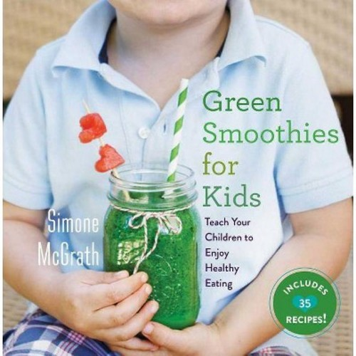 Green Smoothies for Kids: Teach Your Children to Enjoy Healthy Eating (Hardcover)