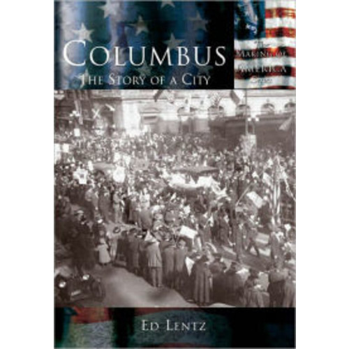 Columbus, Ohio: The Story of a City (Making of America Series)